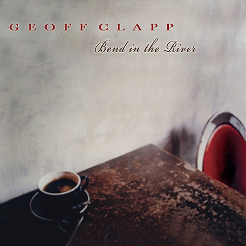 Geoff Clapp - Bend In The River